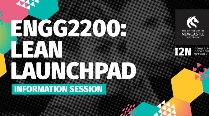 ENGG2200: Lean Launchpad Information Session (Newcastle City)
