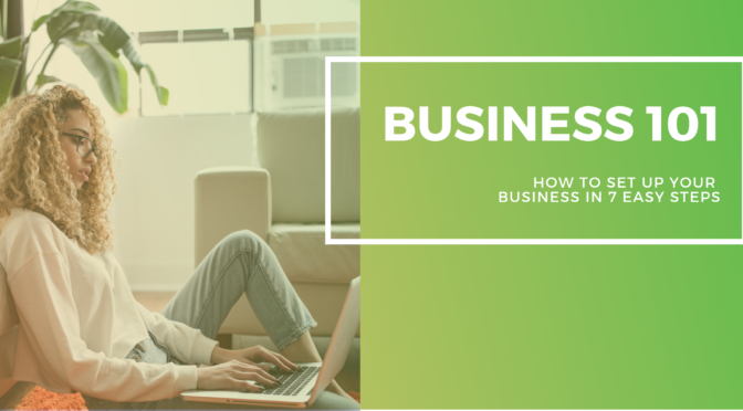 Business 101 – How to set up your new business in 7 easy steps