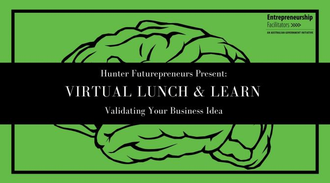Virtual Lunch & Learn 3 – Validating Your Business Idea