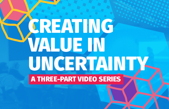 Creating Value in Uncertainty
